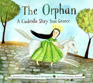 The Orphan: A Cinderella Story from Greece  by  Anthony Manna