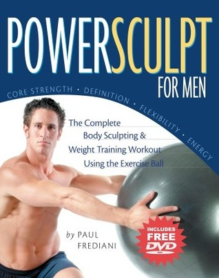 Powersculpt For Men: The Complete Body Sculpting & Weight Training Workout Using the Exercise Ball Paul Frediani