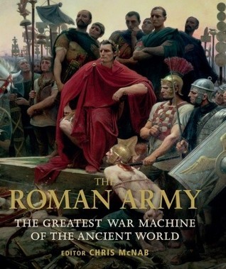 The Roman Army: The Greatest War Machine of the Ancient World  by  Chris McNab