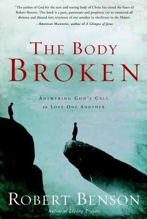 The Body Broken: Answering Gods Call to Love One Another  by  Robert Benson