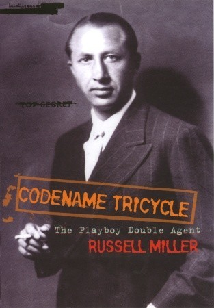 Codename Tricycle: The true story of the Second World Wars most extraordinary double agent Russell Miller