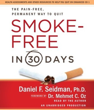 Smoke-Free in 30 Days: The Pain-Free, Permanent Way to Quit Daniel F. Seidman