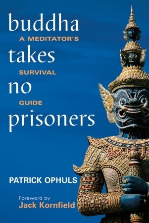 Buddha Takes No Prisoners: A Meditators Survival Guide  by  Patrick Ophuls