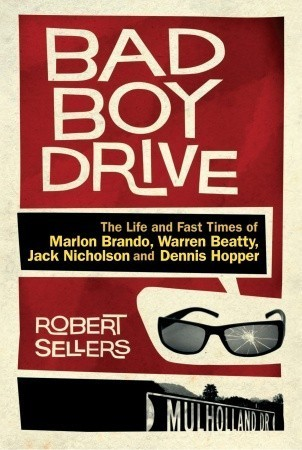 Bad Boy Drive: The life and fast times of Marlon Brando, Warren Beatty, Jack Nicholson and Dennis Hopper Robert Sellers