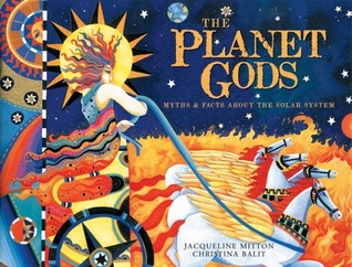 The Planet Gods: Myths and Facts About the Solar System Jacqueline Mitton