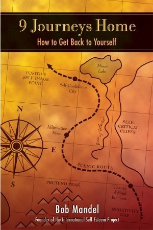 9 Journeys Home: How to Get Back to Yourself : Steps, Stops, Pitfalls, and Maps to Guide You on Your Ultimate Adventure  by  Robert Steven Mandel