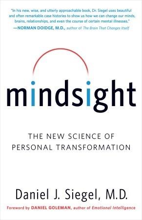 Mindsight: The New Science of Personal Transformation Daniel J. Siegel