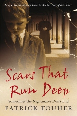 Scars that Run Deep: Sometimes the Nightmares Dont End Patrick Touher