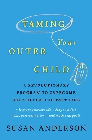 Taming Your Outer Child: A Revolutionary Program to Overcome Self-Defeating Patterns  by  Susan Anderson