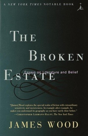 The Broken Estate: Essays on Literature and Belief  by  James    Wood