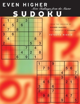 Even Higher Sudoku: More Challenges From The Japanese Master  by  Tetsuya Nishio