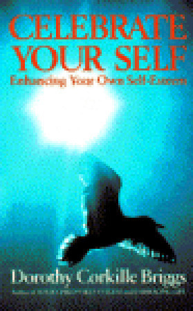 Celebrate Your Self: Enhancing Your Self-Esteem  by  Dorothy Corkille Briggs