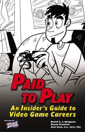 Paid to Play: An Insiders Guide to Video Game Careers  by  Alice Rush