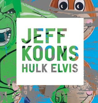 Jeff Koons: Hulk Elvis Scott Rothkopf