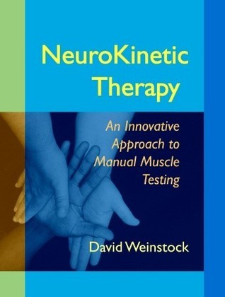NeuroKinetic Therapy: An Innovative Approach to Manual Muscle Testing  by  David Weinstock