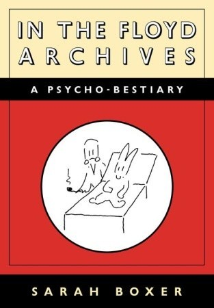 In the Floyd Archives: A Psycho-Bestiary Sarah Boxer
