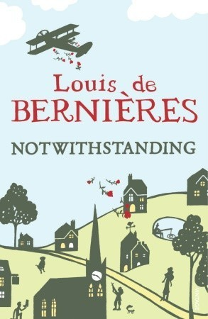 Notwithstanding: Stories from an English Village Louis de Bernières