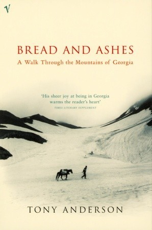 Bread And Ashes: A Walk Through the Mountains of Georgia  by  Tony Anderson