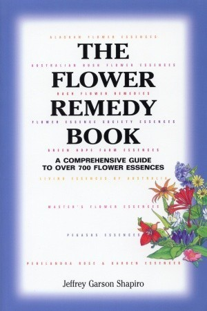The Flower Remedy Book: A Comprehensive Guide to Over 700 Flower Essences  by  Jeffrey Shapiro