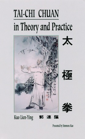 Tai-Chi Chuan in Theory and Practice Kuo Lien-Ying