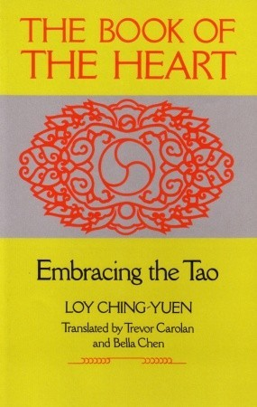 Book of the Heart: Embracing the Tao Loy Ching-Yuen