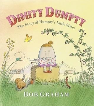 Dimity Dumpty: The Story of Humptys Little Sister Bob Graham