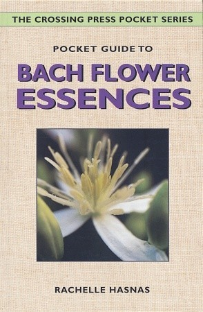 Pocket Guide to Bach Flower Essences Rachelle Hasnas