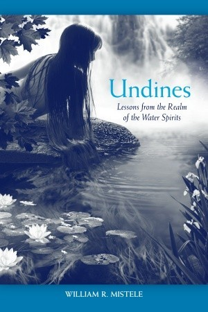 Undines: Lessons from the Realm of the Water Spirits William R. Mistele