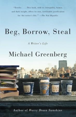 Beg, Borrow, Steal: A Writers Life Michael  Greenberg