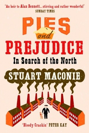 Pies and Prejudice: In Search of the North Stuart Maconie
