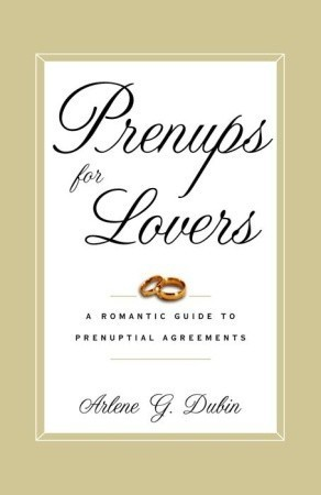 Prenups for Lovers: A Romantic Guide to Prenuptial Agreements Arlene Dubin