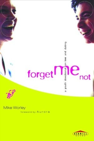 Forget Me Not: A Youth Devotional on Dating and Relationships Mike Worley