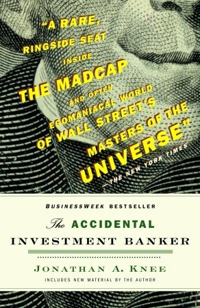 The Accidental Investment Banker: Inside the Decade That Transformed Wall Street Jonathan A. Knee