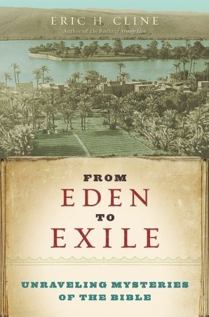 From Eden to Exile: Unraveling Mysteries of the Bible  by  Eric H. Cline