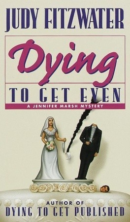 Dying to Get Even (Jennifer Marsh Mysteries, #2)  by  Judy Fitzwater