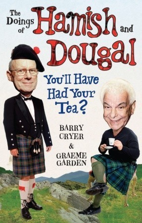 Doings of Hamish and Dougal: Youll Have Had Your Tea? Barry Cryer
