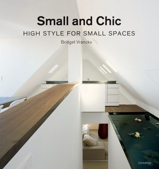 Small and Chic: High Style for Small Spaces Bridget Vranckx