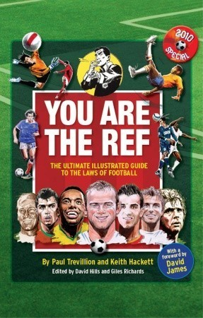 You Are the Ref: The Ultimate Illustrated Guide to the Laws of Football  by  Paul Trevillion