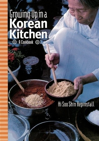 Growing up in a Korean Kitchen: A Cookbook Hi Sooshin Hepinstall