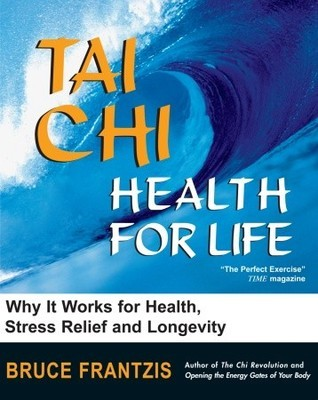 Tai Chi: Health for Life  by  Bruce Frantzis