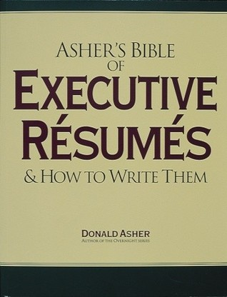 Ashers Bible of Executive Resumes and How to Write Them  by  Donald Asher