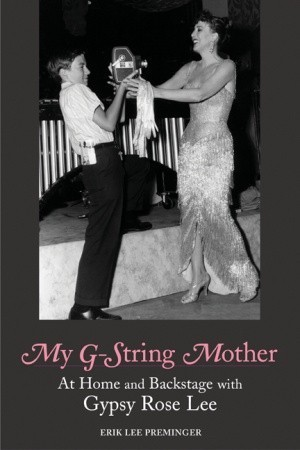 My G-String Mother: At Home and Backstage with Gypsy Rose Lee  by  Erik Lee Preminger