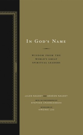 In Gods Name: Wisdom From the Worlds Great Spiritual Leaders Jules Naudet