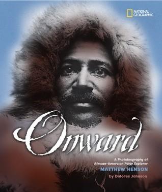 Onward: A Photobiography of African-American Polar Explorer Matthew Henson  by  Dolores Johnson