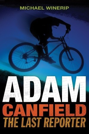 Adam Canfield: The Last Reporter  by  Michael Winerip