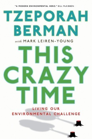 This Crazy Time: Living Our Environmental Challenge Tzeporah Berman