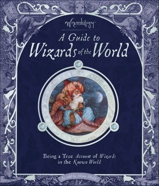 Wizardology: A Guide to Wizards of the World  by  Dugald A. Steer
