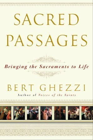 Sacred Passages: Bringing the Sacraments to Life  by  Bert Ghezzi