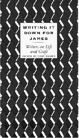 Writing It Down for James: Writers on Life and Craft Kurt Brown
