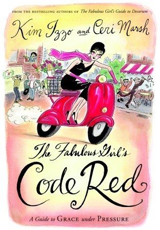 The Fabulous Girls Code Red: A Guide to Grace Under Pressure  by  Kim Izzo